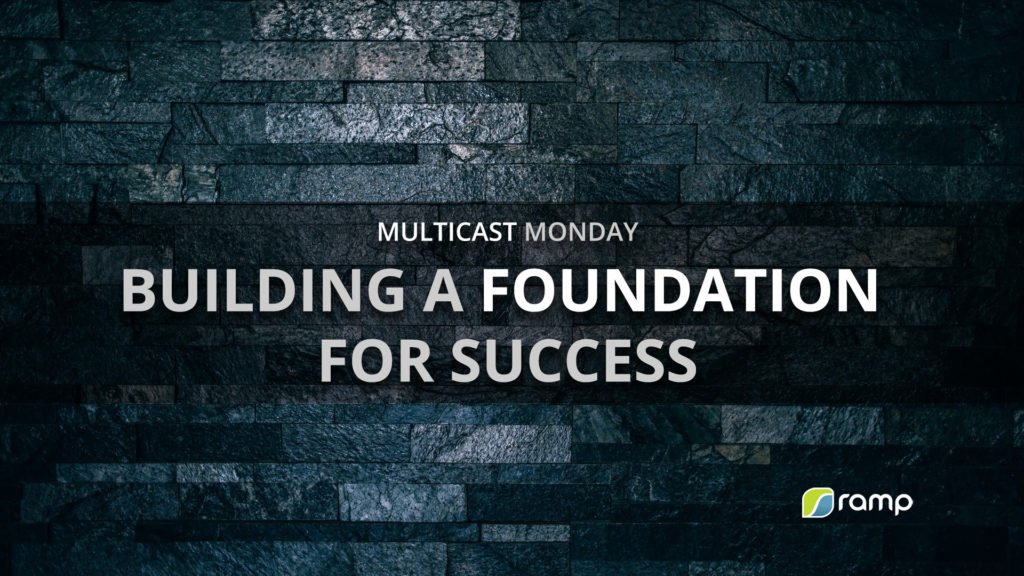 Multicast Monday: Building a Foundation for Success