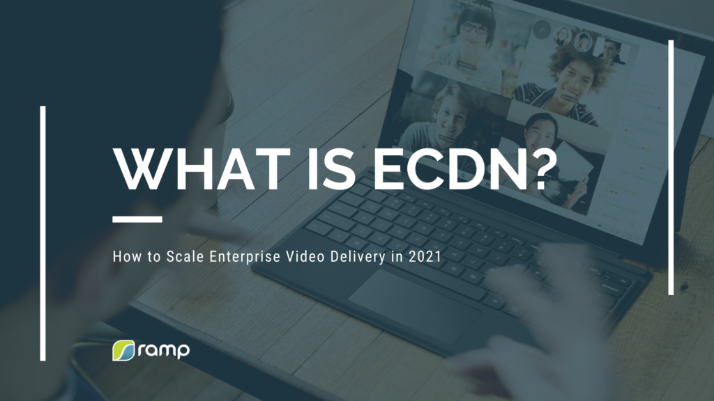 Ramp— What is eCDN?